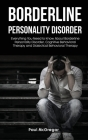 Borderline Personality Disorder: Everything You Need to Know About Borderline Personality Disorder, Cognitive Behavioral Therapy and Dialectical Behav Cover Image