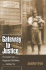 Gateway to Justice: The Juvenile Court and Progressive Child Welfare in a Southern City (Studies in the Legal History of the South) Cover Image