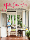Y'all Come Over: Charming Your Guests with New Recipes, Heirloom Treasures, and True Southern Hos pitality Cover Image