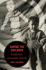 Saving the Children: Humanitarianism, Internationalism, and Empire (Berkeley Series in British Studies #19) Cover Image