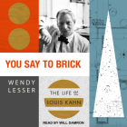 You Say to Brick: The Life of Louis Kahn Cover Image