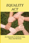 Equality Act: For Humanity To Embody Unity, Peace And Harmony: Humanity And The Ways Forward Future Cover Image