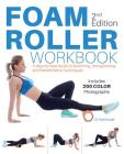 Foam Roller Workbook, 2nd Edition: A Step-By-Step Guide to Stretching, Strengthening and Rehabilitative Techniques Cover Image