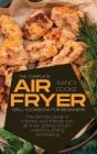 The Complete Air Fryer Grill Cookbook for Beginners: The Ultimate Guide To Impress Your Friends With Air Fryer Grilling, Mouth-Watering Grilling And B Cover Image
