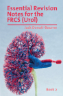 Essential Revision Notes for Frcs (Urol) Book 2: The Essential Revision Book for Candidates Preparing for the Intercollegiate Frcs (Urol) Examination Cover Image