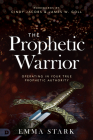 The Prophetic Warrior: Operating in Your True Prophetic Authority Cover Image