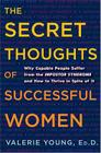 The Secret Thoughts of Successful Women: Why Capable People Suffer from the Impostor Syndrome and How to Thrive in Spite of It Cover Image