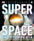 Super Space Encyclopedia: The Furthest, Largest, Most Spectacular Features of Our Universe Cover Image