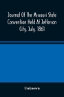 Journal Of The Missouri State Convention Held At Jefferson City, July, 1861 Cover Image