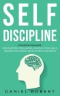 Self Discipline: This Book Includes: Achieve Your Goals Build Mental Toughness Develop Self Discipline Rewire Your Brain Cover Image