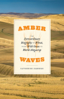 Amber Waves: The Extraordinary Biography of Wheat, from Wild Grass to World Megacrop Cover Image