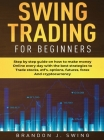 Swing Trading for Beginners: Step by Step Guide on How to Make Money Online Every Day With the Best Strategies to Trade Stocks, Options, Futures, F Cover Image