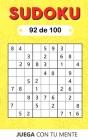 Juega con tu mente: SUDOKU 92 de 100: Colección de 100 diferentes SUDOKUS 9x9 Fáciles, Intermedios y Difíciles para Adultos y para Todos l Cover Image