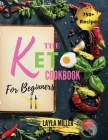 Keto Cookbook For Beginners: 750+ Low-Carb, Budget-Friendly and Simple Recipes to Keep Fitness and Stay Figure by Sticking to Healthy Diet -28 Day Cover Image
