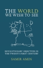 The World We Wish to See: Revolutionary Objectives in the Twenty-First Century Cover Image