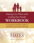 Making Love Work While Leading Your Family Workbook: A Companion Guide for Couples and Individuals Preparing for Marriage Cover Image