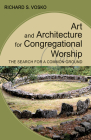 Art and Architecture for Congregational Worship: The Search for a Common Ground Cover Image