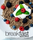 Breakfast Recipes: A Classical Breakfast Cookbook for Beginners Cover Image