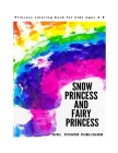 Princess coloring book for kids ages 4-8: Snow Princess and Fairy Princess Cover Image
