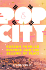 Pop City: Korean Popular Culture and the Selling of Place Cover Image