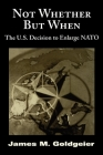 Not Whether But When: The U.S. Decision to Enlarge NATO Cover Image