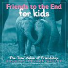 Friends to the End for Kids: The True Value of Friendship Cover Image