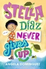 Stella Díaz Never Gives Up (Stella Diaz #2) Cover Image
