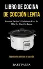 Libro de cocina de cocción lenta: Recetas fáciles y deliciosas para la olla de cocción lenta (Las mejores comidas de cocción) Cover Image