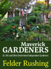 Maverick Gardeners: Dr. Dirt and Other Determined Independent Gardeners Cover Image