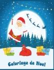 Coloriage de Noel: Coloriage de Noel50 pages de coloriage de Noël: Papa Noël, Bonhomme de neige, Cadeaux, Lutins, Rennes, Enfants, Sapins Cover Image