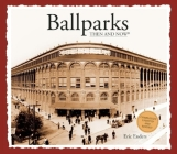 Ballparks Then & Now (Then & Now (Thunder Bay Press)) Cover Image