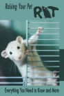 Raising Your Pet Rat: Everything You Need to Know and More: Guide to Raise Rat Cover Image
