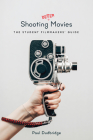 Shooting Better Movies: The Student Filmmakers' Guide Cover Image
