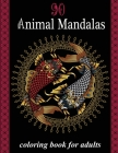 90 Animal Mandalas.coloring book for adults: 90 Beautiful designs: Animals, Birds, Ocean Life, Mandalas, Butterflies, and Flowers for Stress relief an Cover Image