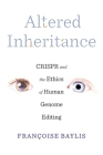 Altered Inheritance: Crispr and the Ethics of Human Genome Editing Cover Image