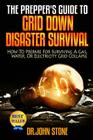 The Prepper's Guide to Grid Down Disaster Survival: How to Prepare for Surviving a Gas, Water, or Electricity Grid Collapse Cover Image
