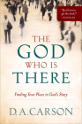 The God Who Is There: Finding Your Place in God's Story Cover Image