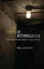 The Ethics of Interrogation: Professional Responsibility in an Age of Terror Cover Image