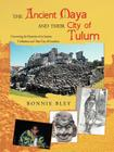 The Ancient Maya and Their City of Tulum: Uncovering the Mysteries of an Ancient Civilization and Their City of Grandeur Cover Image