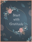 Start With Gratitude Notebook: Daily Gratitude Notebook - Positivity Diary for a Happier You in Just 5 Minutes a Day / Size (8.5 x 11 in) - 120 Pages Cover Image