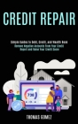 Credit Repair: Remove Negative Accounts From Your Credit Report and Raise Your Credit Score (Simple Guides to Debt, Credit, and Wealt Cover Image