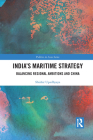 India's Maritime Strategy: Balancing Regional Ambitions and China Cover Image
