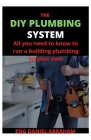 The DIY Plumbing System: All you need to know to run a building plumbing on your own Cover Image