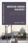 American-Iranian Dialogues: From Constitution to White Revolution, C. 1890s-1960s (New Approaches to International History) Cover Image