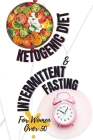 Ketogenic Diet + Intermittent Fasting For Women Over 50: Lose Weight and Boost Your Energy Like Hollywood Divas with The Best Keto Recipes Ever Cover Image