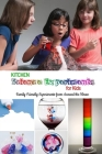 Kitchen Science Experiments for Kids: Family Friendly Experiments from Around the House: Kitchen Science Experiments for Kids Cover Image