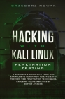 Hacking with Kali Linux. Penetration Testing: A Beginner's Guide with Practical Examples to Learn How to Efficiently Perform Web Penetration Technique Cover Image