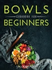 Bowls Cookbook For Beginners Cover Image