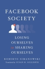 Facebook Society: Losing Ourselves in Sharing Ourselves Cover Image