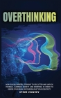 Overthinking: HOW TO BUILD MENTAL STRENGTH TO DECLUTTER AND UNFUCK YOURSELF Eliminate Anxiety and Worrying In order to Rewire Your B Cover Image